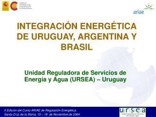 INTEGRACI N ENERG TICA DE URUGUAY, ARGENTINA Y BRASIL