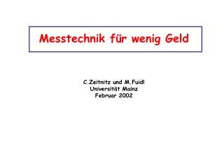 Messtechnik f r wenig Geld      C.Zeitnitz und M.Fuidl Universit t Mainz Februar 2002