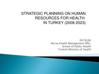 Elif ISLEK Nurse,Health Management MSc. School of Public Health Turkish Ministry of Health