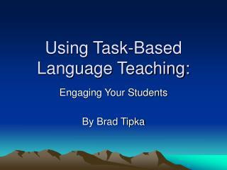Using Task-Based Language Teaching: