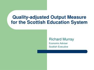 Quality-adjusted Output Measure for the Scottish Education System