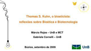 Thomas S. Kuhn, o bioeticista: reflex es sobre Bio tica e Biotecnologia
