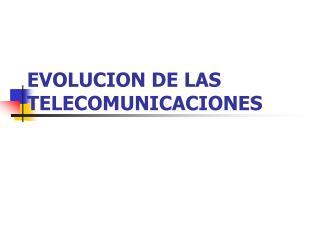 EVOLUCION DE LAS TELECOMUNICACIONES