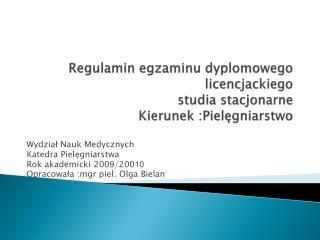 Regulamin egzaminu dyplomowego licencjackiego studia stacjonarne  Kierunek :Pielegniarstwo
