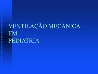 VENTILA  O MEC NICA EM  PEDIATRIA