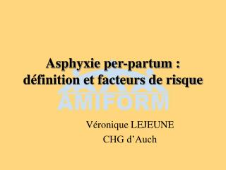 Asphyxie per-partum :  d finition et facteurs de risque