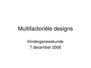 Multifactori le designs