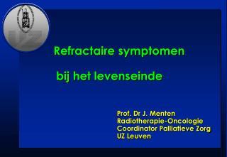 Prof. Dr J. Menten  Radiotherapie-Oncologie                                                   Coordinator Palliatieve Zo