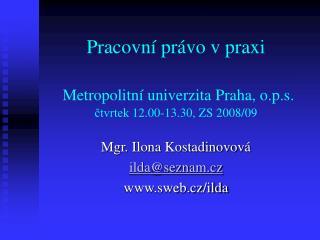 Pracovn  pr vo v praxi   Metropolitn  univerzita Praha, o.p.s.  ctvrtek 12.00-13.30, ZS 2008