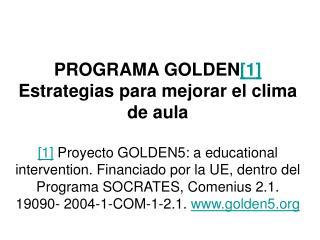 PROGRAMA GOLDEN[1] Estrategias para mejorar el clima de aula  [1] Proyecto GOLDEN5: a educational intervention. Financia