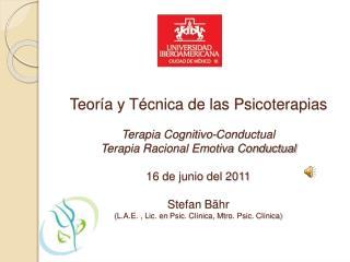 Teor a y T cnica de las Psicoterapias  Terapia Cognitivo-Conductual Terapia Racional Emotiva Conductual  16 de junio del