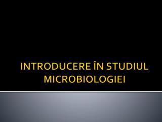 INTRODUCERE  N STUDIUL MICROBIOLOGIEI
