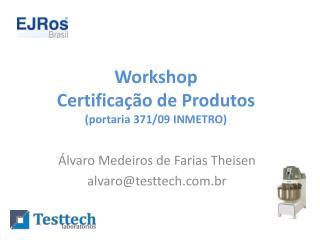 Workshop  Certifica  o de Produtos portaria 371