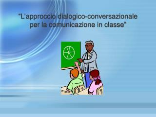 L approccio dialogico-conversazionale per la comunicazione in classe