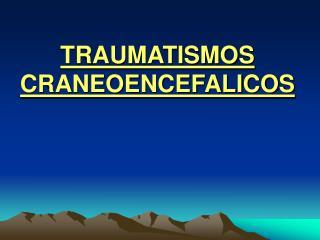TRAUMATISMOS CRANEOENCEFALICOS