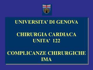 UNIVERSITA  DI GENOVA  CHIRURGIA CARDIACA UNITA   122  COMPLICANZE CHIRURGICHE IMA
