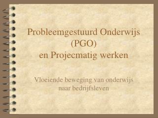 Probleemgestuurd Onderwijs PGO en Projecmatig werken