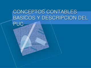 CONCEPTOS CONTABLES BASICOS Y DESCRIPCION DEL PUC