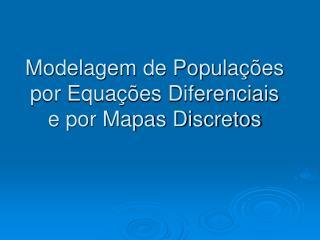 Modelagem de Popula  es por Equa  es Diferenciais e por Mapas Discretos
