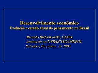 Desenvolvimento econ mico  Evolu  o e estado atual do pensamento no Brasil   Ricardo Bielschowsky, CEPAL