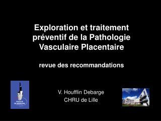Exploration et traitement pr ventif de la Pathologie Vasculaire Placentaire  revue des recommandations