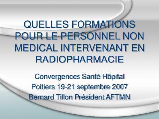 QUELLES FORMATIONS POUR LE PERSONNEL NON MEDICAL INTERVENANT EN RADIOPHARMACIE