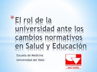 El rol de la universidad ante los cambios normativos en Salud y Educaci n