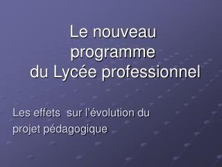 Le nouveau programme  du Lyc e professionnel