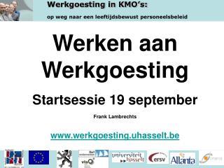 Werken aan Werkgoesting Startsessie 19 september  Frank Lambrechts  werkgoesting.uhasselt.be