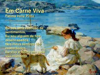 Em Carne Viva F tima Irene Pinto    Eu sou uma vastid o de sentimentos, Eu sou algu m de fios desencapados. Nos meus sen