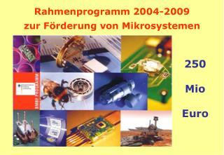 Rahmenprogramm 2004-2009 zur F rderung von Mikrosystemen