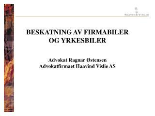 BESKATNING AV FIRMABILER  OG YRKESBILER   Advokat Ragnar  stensen Advokatfirmaet Haavind Vislie AS