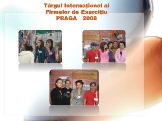 T rgul Internaional al  Firmelor de Exerciiu  PRAGA   2008