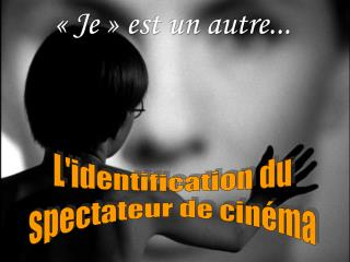 Lidentification du spectateur de cin ma