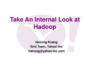 Take An Internal Look at  Hadoop