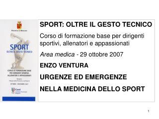 SPORT: OLTRE IL GESTO TECNICO Corso di formazione base per dirigenti sportivi, allenatori e appassionati Area medica - 2