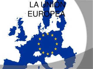 LA UNI N EUROPEA