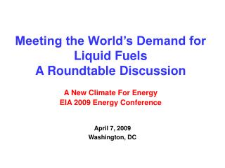 Meeting the World s Demand for  Liquid Fuels A Roundtable Discussion