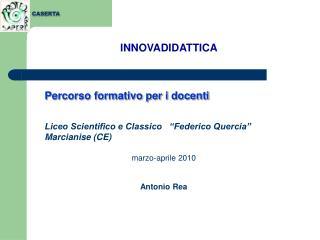 Percorso formativo per i docenti    Liceo Scientifico e Classico    Federico Quercia    Marcianise CE   marzo-aprile 201