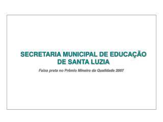 SECRETARIA MUNICIPAL DE EDUCA  O DE SANTA LUZIA