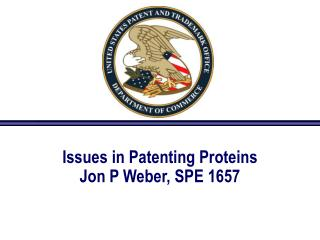 Issues in Patenting Proteins Jon P Weber, SPE 1657