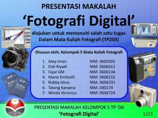 PRESENTASI MAKALAH  Fotografi Digital  diajukan untuk memenuhi salah satu tugas Dalam Mata Kuliah Fotografi TP203