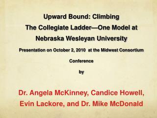 Upward Bound: Climbing  The Collegiate Ladder One Model at  Nebraska Wesleyan University Presentation on October 2, 2010