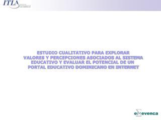 ESTUDIO CUALITATIVO PARA EXPLORAR VALORES Y PERCEPCIONES ASOCIADOS AL SISTEMA EDUCATIVO Y EVALUAR EL POTENCIAL DE UN  PO