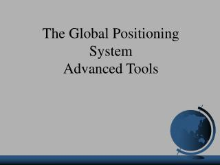 The Global Positioning System Advanced Tools