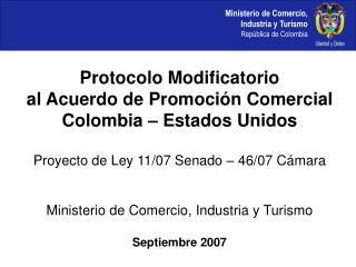 Protocolo Modificatorio al Acuerdo de Promoci n Comercial  Colombia   Estados Unidos  Proyecto de Ley 11
