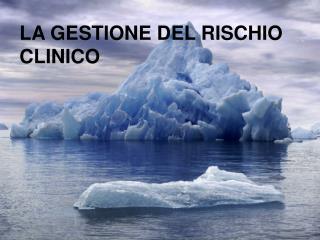 LA GESTIONE DEL RISCHIO CLINICO