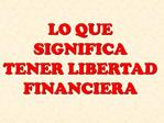 LO QUE SIGNIFICA TENER LIBERTAD FINANCIERA