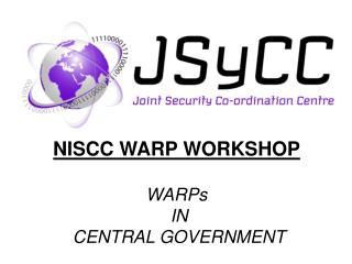NISCC WARP WORKSHOP  WARPs  IN  CENTRAL GOVERNMENT
