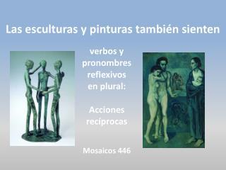 Las esculturas y pinturas tambi n sienten